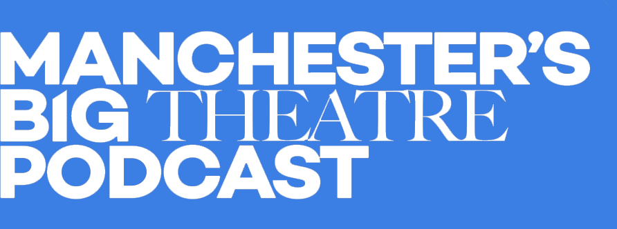 Manchester's Big Theatre Podcast